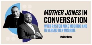 Mother Jones in Conversation with Pastor Mike McBride and Reverend Ben McBride